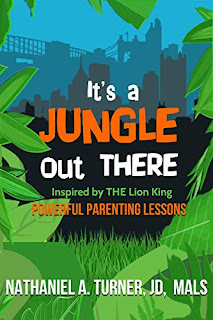 It's A Jungle Out There: Power Parenting Lessons Inspired by The Lion King by Nathaniel A. Turner