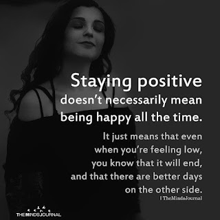 B&W photo shows a woman with dark hair wearing a dark shirt; white text overlay reads: Staying positive doesn't necessarily mean being happy all the time.  It just means that even when you're feeling low, you know that it will end, and that there are better days  on the other side. I TheMindsJournal