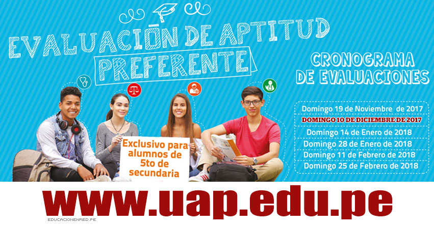 UAP: Resultados Examen Admisión Preferencial 2018 (10 Diciembre) Evaluación de Aptitud 5to. Secundaria - Universidad Alas Peruanas - www.uap.edu.pe