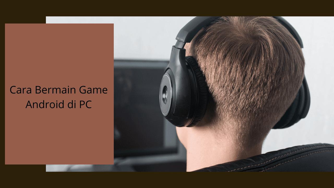 2 Cara Bermain Game Android di PC dengan Mudah