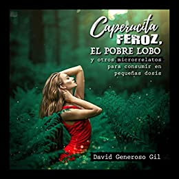 Portada libro David Generoso titulado Caperucita feroz y el pobre lobo un libro de microrrelatos. En la portada una mujer vestida de rojo