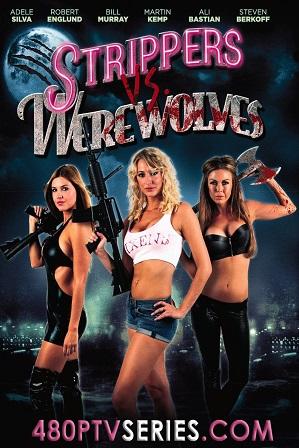 Watch Online Free Strippers vs Werewolves (2012) Full Hindi Dual Audio Movie Download 480p 720p BRRip