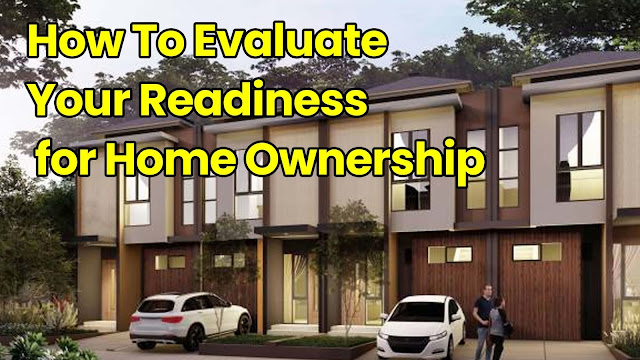 How To Evaluate Your Readiness for Home Ownership