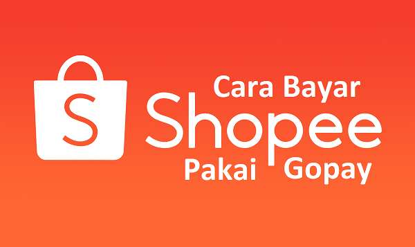 Cara Bayar Shopee Pakai Gopay dengan Mudah & Cepat!