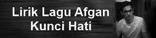 Lirik Lagu Afgan - Kunci Hati