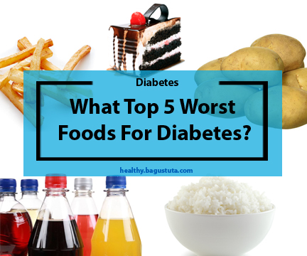 What Top 5 Worst Foods For Diabetes?