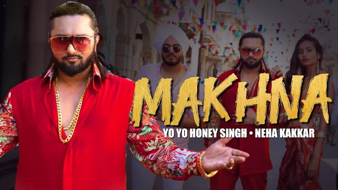 Latest Song of Yo Yo Honey Singh | Makhna Song Lyrics - Yo Yo Honey Songh | Singhsta | Neha Kakkar | New Song of Honey Singh