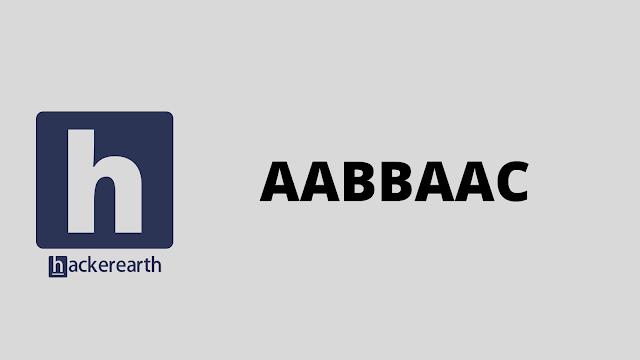 HackerEarth AABBAAC problem solution
