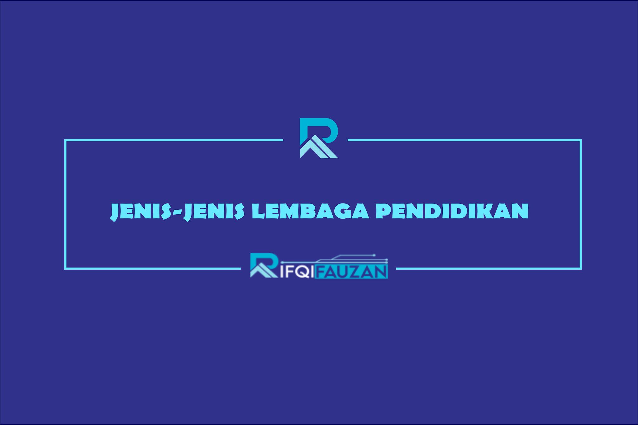 MELIHAT BERAGAM JENIS LEMBAGA PENDIDIKAN INDONESIA DI MATA DUNIA