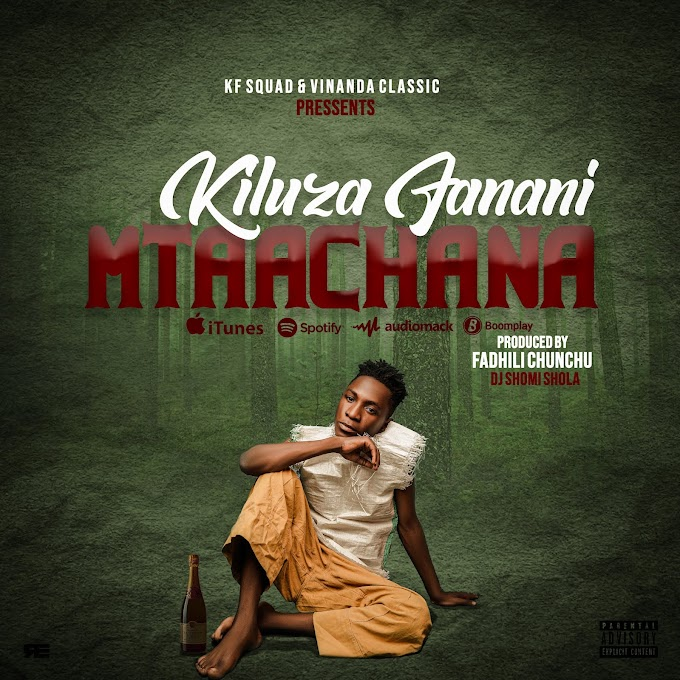 AUDIO | KILUZA FANANI - MTAACHANA | DOWNLOAD NOW