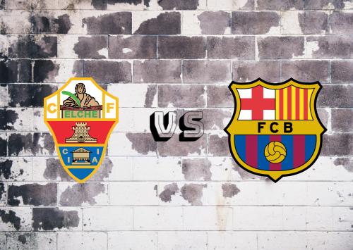 Elche vs Barcelona  Resumen y Partido Completo