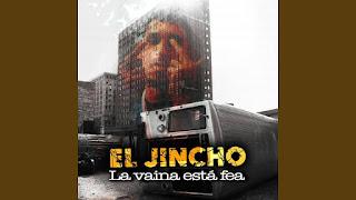 LETRA La Vaina Esta Fea El Jincho