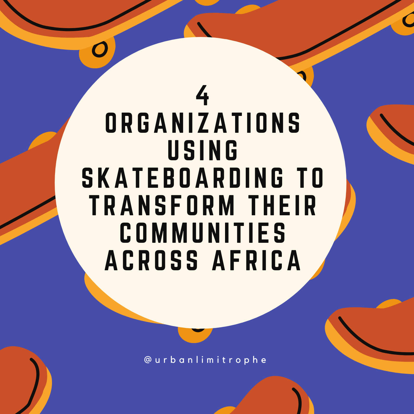 4 Organizations Using Skateboarding to Transform Their Communities Across Africa | Urban Limitrophe Podcast | www.urbanlimitrophe.com | #podcast #Africancities #urban #cities #skateboarding