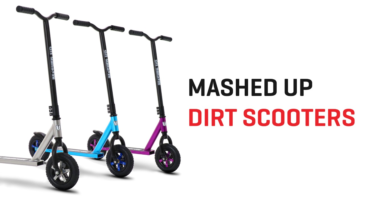 Mashed Up Dirt Scooters