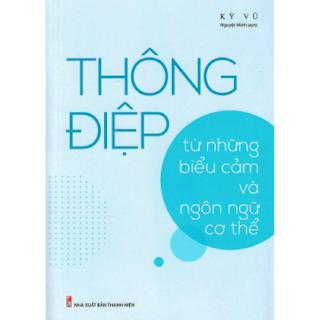 Thông Điệp Từ Những Biểu Cảm Và Ngôn Ngữ Cơ Thể ebook PDF EPUB AWZ3 PRC MOBI