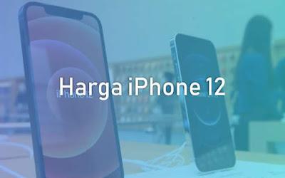 Harga Lengkap iPhone 12 Series