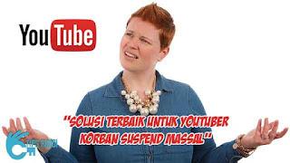 solusi terbaik untuk youtuber korban suspend massal