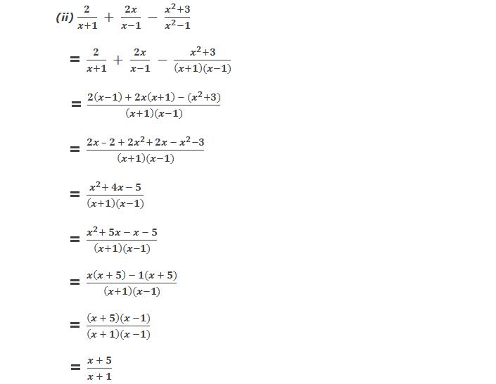 Solution: 3(ii) 2/(x+1)  +  2x/(x-1)  -  (x^2+3)/(x^2-1)     = 2/(x+1)  +  2x/(x-1)  -  (x^2+3)/((x+1)(x-1))       = (2(x-1)  + 2x(x+1)  - (x^2+3))/((x+1)(x-1))     = (2x – 2 + 2x^2+ 2x - x^2-3)/((x+1)(x-1))     = (x^2+ 4x - 5)/((x+1)(x-1))     = (x^2+ 5x - x - 5)/((x+1)(x-1))     = (x(x + 5)  - 1(x + 5))/((x+1)(x-1))     = ((x + 5)(x -1))/((x + 1)(x -1))              = (x + 5)/(x + 1)