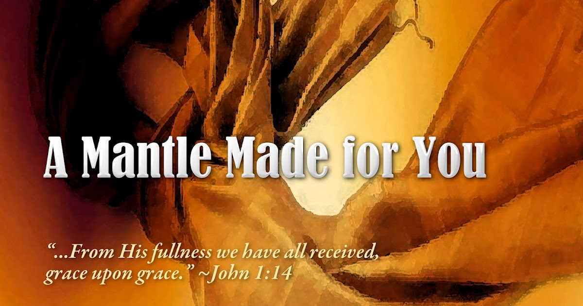 A Mantle Made For You   The Grace Of God Firm Foundation