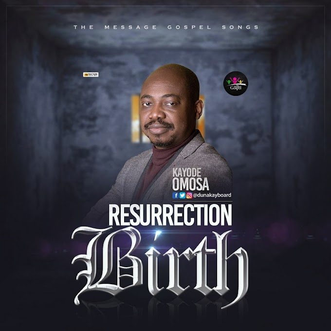 {Music + Lyrics}: Resurrection Birth - Kayode Omosa