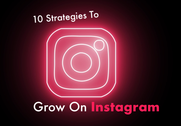 10 Strategies To Grow On Instagram