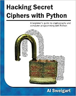 Hacking Secret Ciphers with Python: A beginners guide to cryptography and computer programming with Python