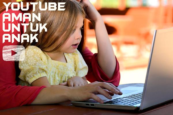 Membuat Youtube Aman dan Ramah Untuk Anak-Anak