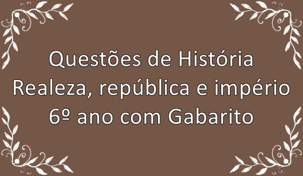 questoes-de-historia-realeza-republica-imperio-6-ano-com-gabarito