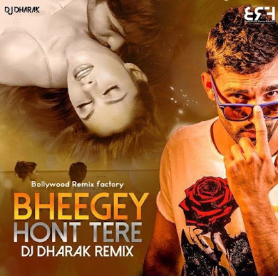 Bheege Hont Tere (2018 Remix) - DJ Dharak