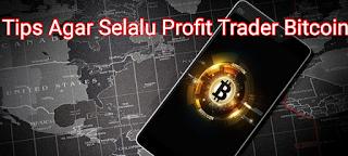 Tips Agar Selalu Profit Trader Bitcoin