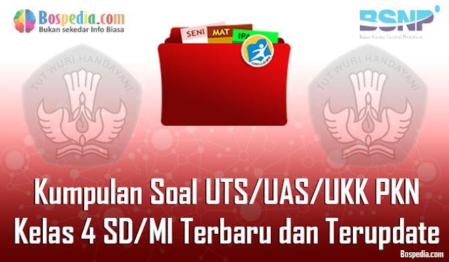 Kumpulan Soal UTS/UAS/UKK PKN Kelas 4 SD/MI Terbaru dan Terupdate