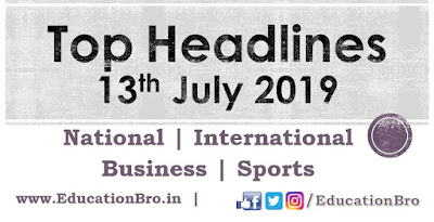 Top Headlines 13th July 2019: EducationBro