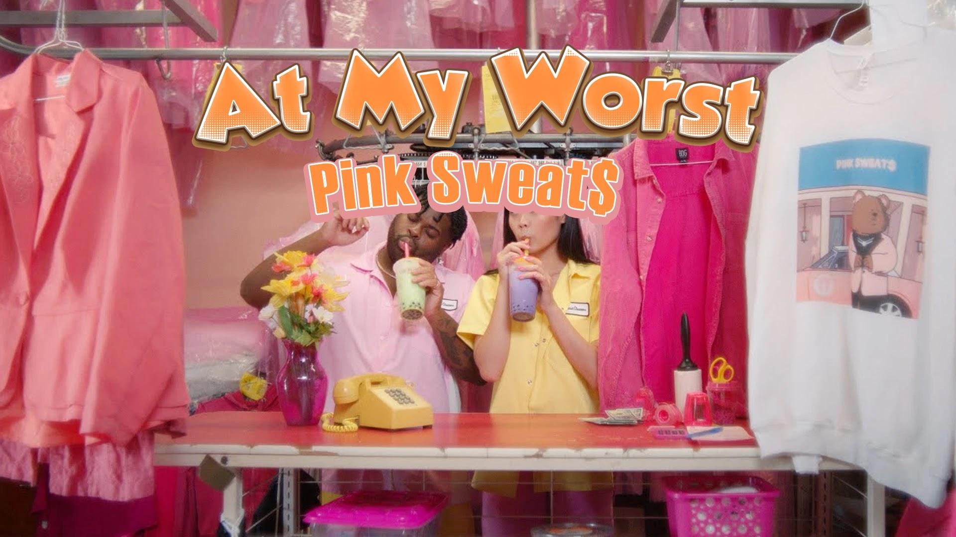 At My Worst - Pink Sweat$