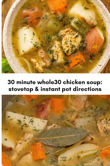 30 minute whole30 chicken soup: stovetop & instant pot directions