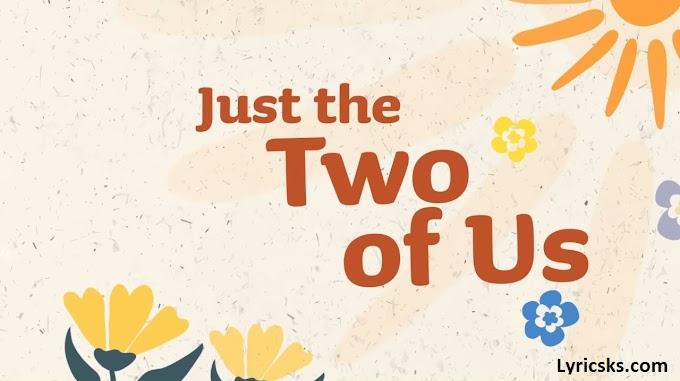 Bill Withers & Grover Washington, Jr. - Just The Two Of Us Lyrics - Lyricsks