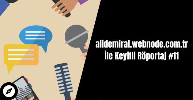 Alidemiral.webnode.com.tr İle Keyifli Röportaj #11