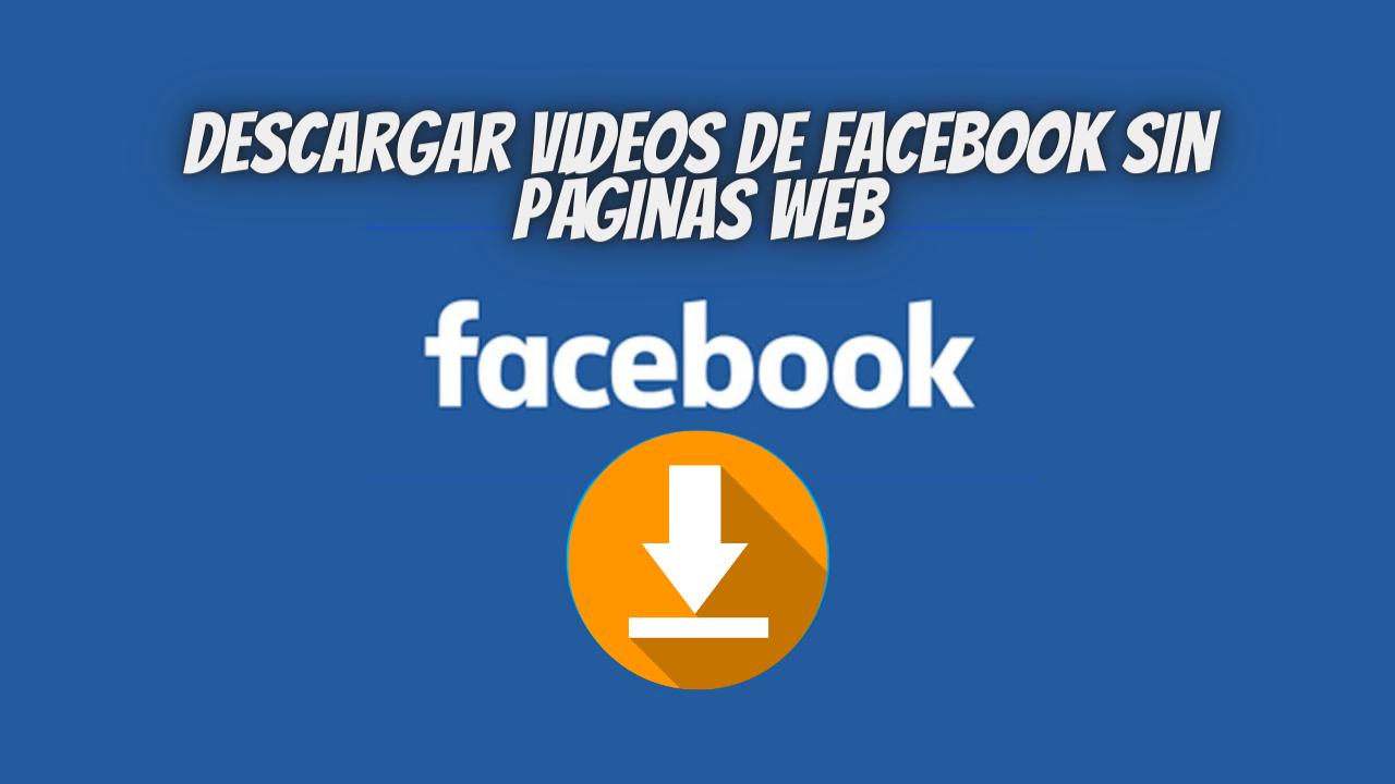 Descargar videos de Facebook sin páginas web