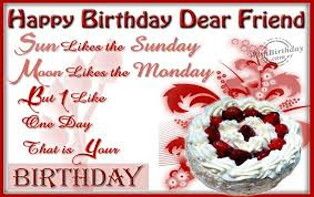 Happy Birthday massages wishes for friends: sun likes the Sunday moon likes the morning