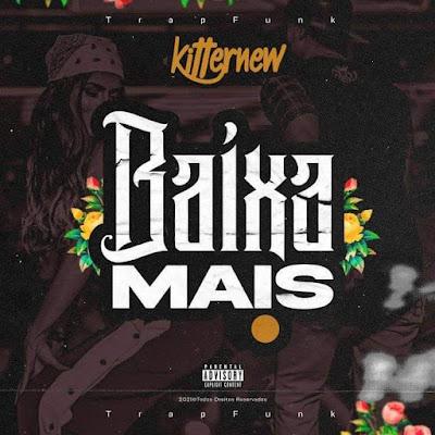 Kitter New - Baixa Mais