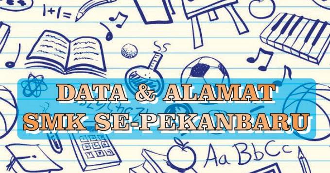 NPSN dan Alamat SMK Se-Kota Pekanbaru Update 2018   Travel