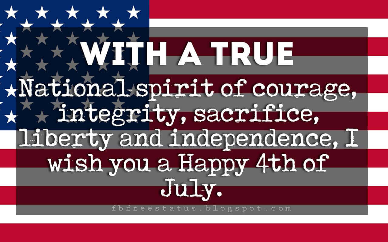 Happy 4th Of July Message, With a true national spirit of courage, integrity, sacrifice, liberty and independence, I wish you a Happy Independence Day. Happy 4th of July.
