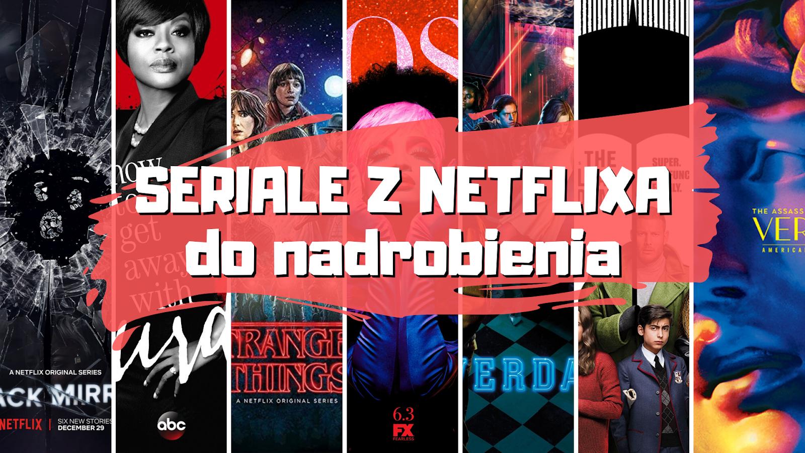 Seriale Netflix co obejrzeć nadrobić zobaczyć co warto oglądać
