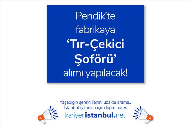 Pendik Kurtköy'de fabrikaya tır çekici şoförü alımı yapılacak. Adaylarda aranan nitelikler neler? Pendik iş ilanları kariyeristanbul.net'te!