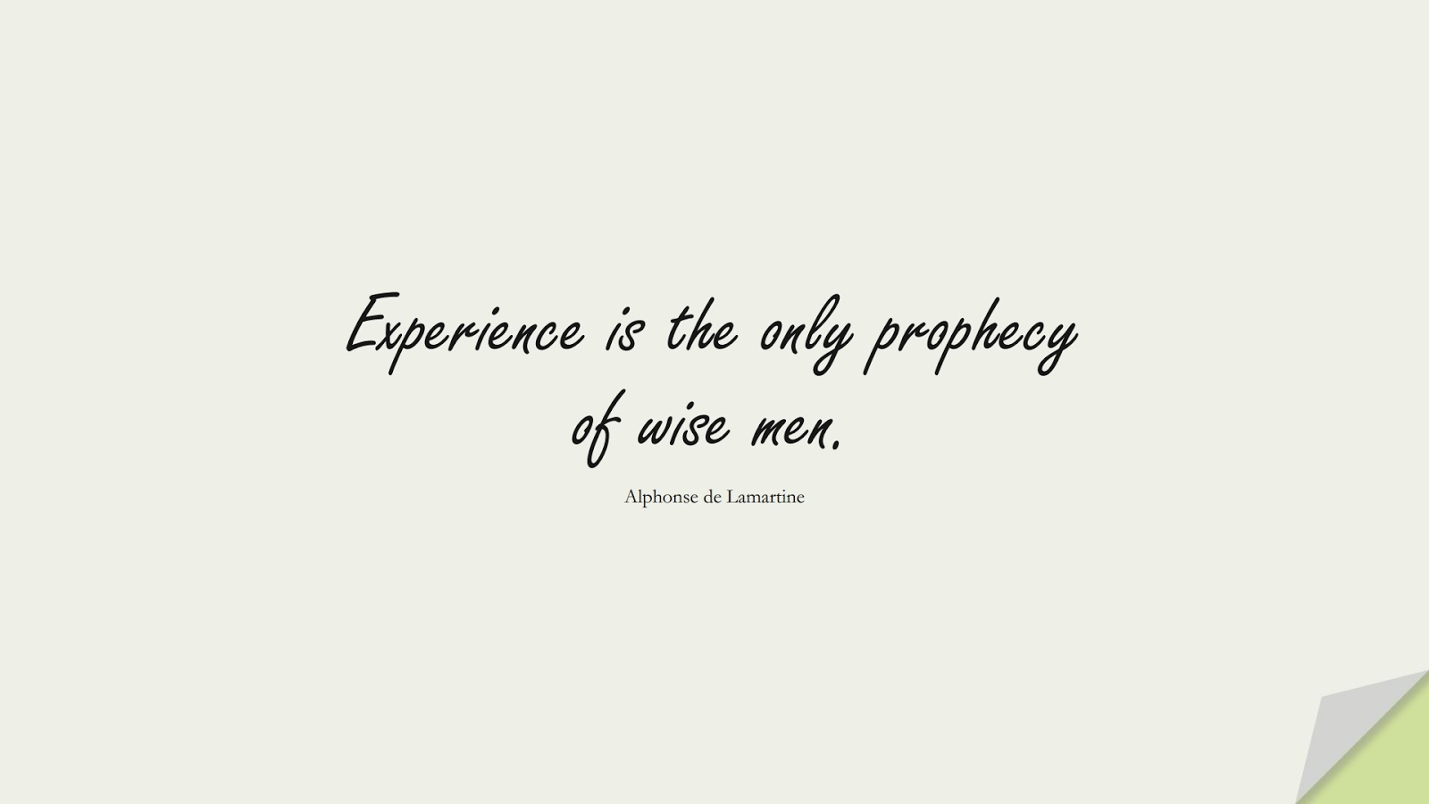 Experience is the only prophecy of wise men. (Alphonse de Lamartine);  #WordsofWisdom
