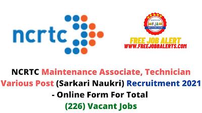 Free Job Alert: NCRTC Maintenance Associate, Technician Various Post (Sarkari Naukri) Recruitment 2021 - Online Form For Total (226) Vacant Jobs