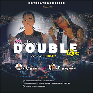 Hit Music || Download Apynez - No Double Life Featuring Segxywin[Prod.HotBeatz]