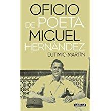 El oficio de poeta. Miguel Hernández , Eutimio Martín