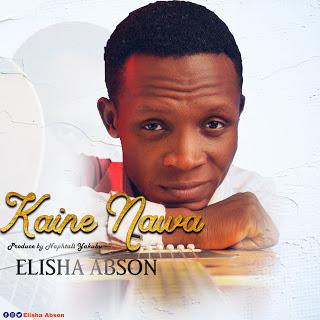 DOWNLOAD | MUSIC: ELISHA ABSON- KAI NE NAWA ( mp3 + video)
