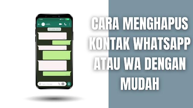 """Cara Menghapus Kontak WhatsApp atau WA Dengan Mudah Menghapus kontak yang sudah tidak aktif pada WhatsApp merupakan sebuah hal yang penting, sebab dengan seperti itu akan mempermudah proses pencarian kontak yang tersimpan pada saat ingin dihubungi melalui aplikasi WhatsApp.  Cara Menghapus Kontak WhatsApp Untuk menghapus kontak WhatsApp, silahkan ikuti langkah-langkah sebagai berikut :  Buka """"WhatsApp"""", lalu buka tab """"CHAT"""". Ketuk """"Chat baru"""". """"Cari dan Pilih Kontak"""" yang ingin di hapus. Ketuk Nama Kontak di bagian atas. Ketuk Opsi dengan """"Tanda Titik Tiga atau ⋮"""" > Pilih """"Lihat di buku alamat""""> Ketuk Opsi dengan """"Tanda Titik Tiga atau ⋮""""> pilih """"Hapus"""".    Nah itu dia bahasan bagaimana cara menghapus kontak WhatsApp atau WA dengan mudah, melalui bahasan di atas bisa diketahui mengenai langkah-langkah di dalam menghapus kontak WhatsApp atau WA. Mungkin hanya itu yang bisa disampaikan di dalam artikel ini, mohon maaf bila terjadi kesalahan di dalam penulisan, dan terimakasih telah membaca artikel ini.""""God Bless and Protect Us"""""""