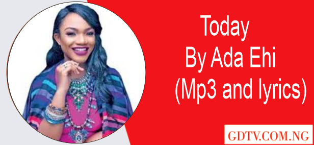 Ada Ehi - Today lyrics (Mp3)